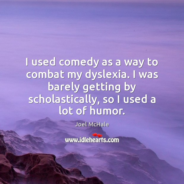Image, I used comedy as a way to combat my dyslexia. I was
