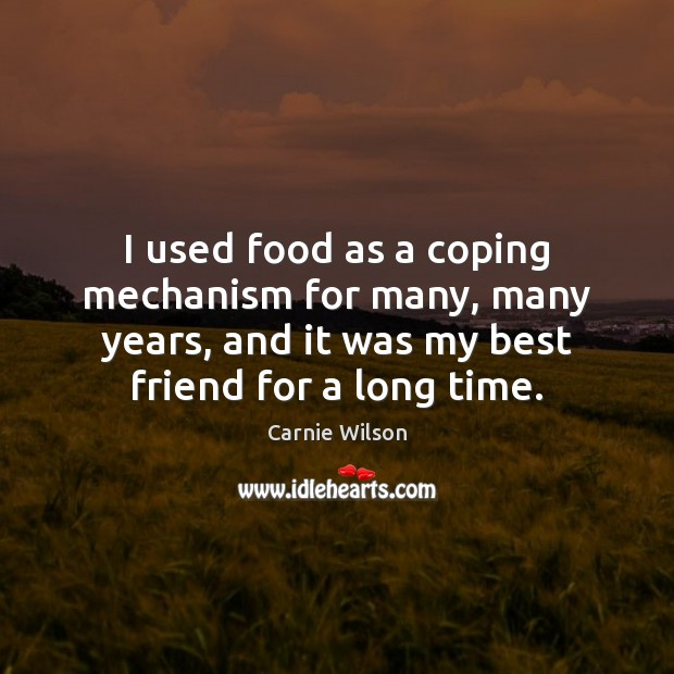 I used food as a coping mechanism for many, many years, and Image