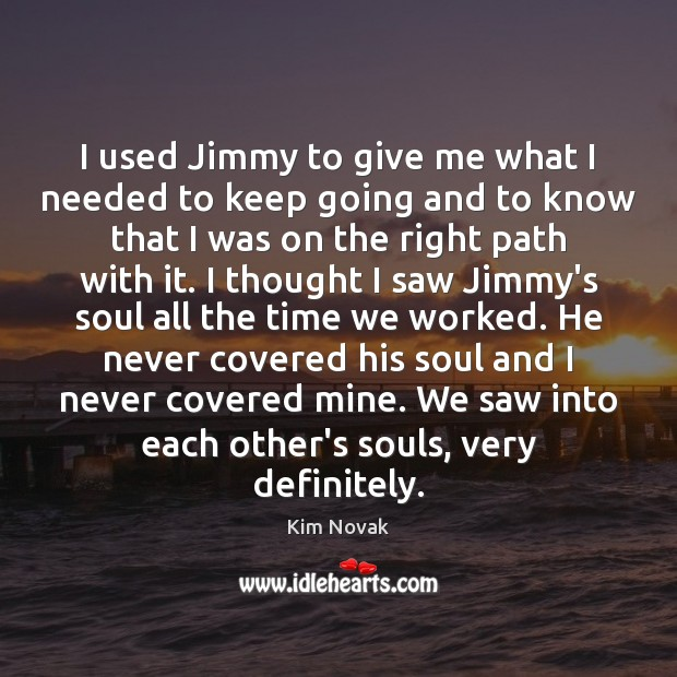 I used Jimmy to give me what I needed to keep going Kim Novak Picture Quote
