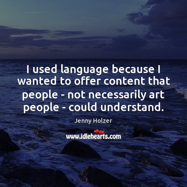 I used language because I wanted to offer content that people – Jenny Holzer Picture Quote