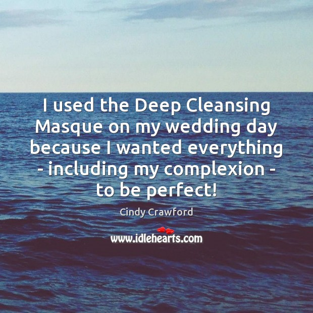 I used the Deep Cleansing Masque on my wedding day because I Cindy Crawford Picture Quote