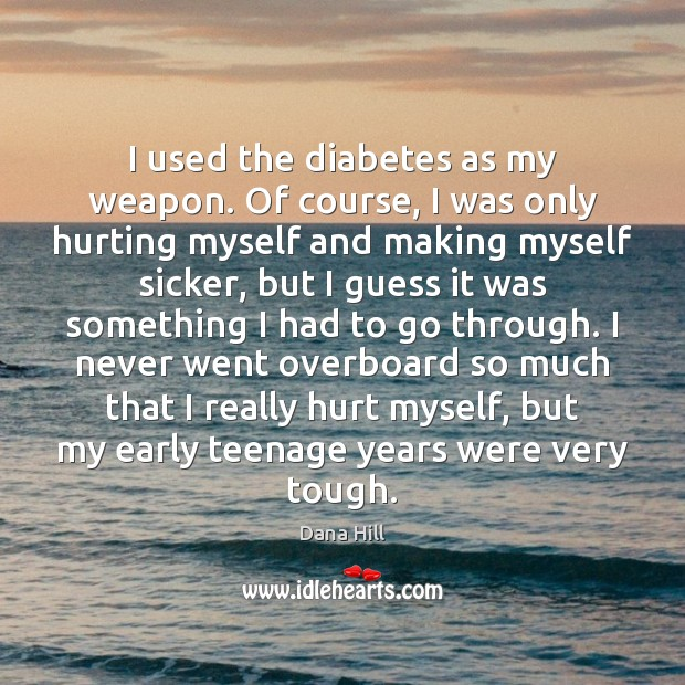 I used the diabetes as my weapon. Of course, I was only Image