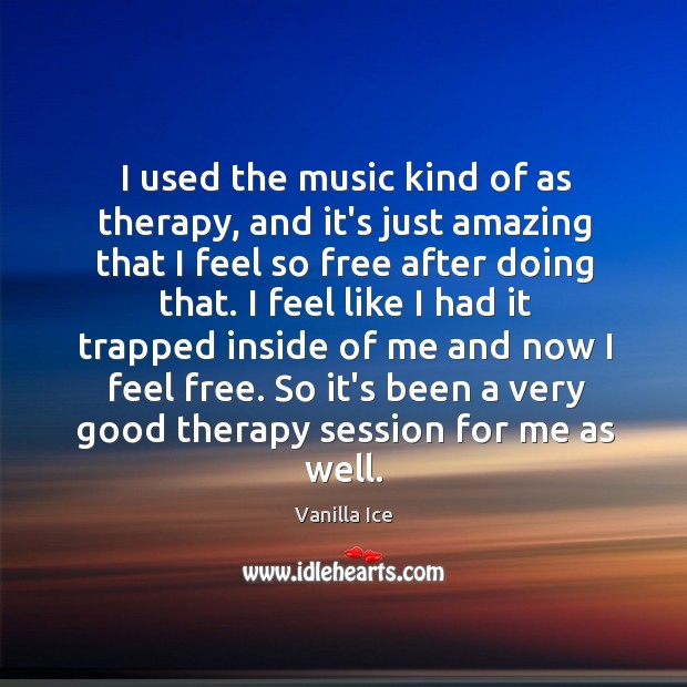 I used the music kind of as therapy, and it's just amazing Image