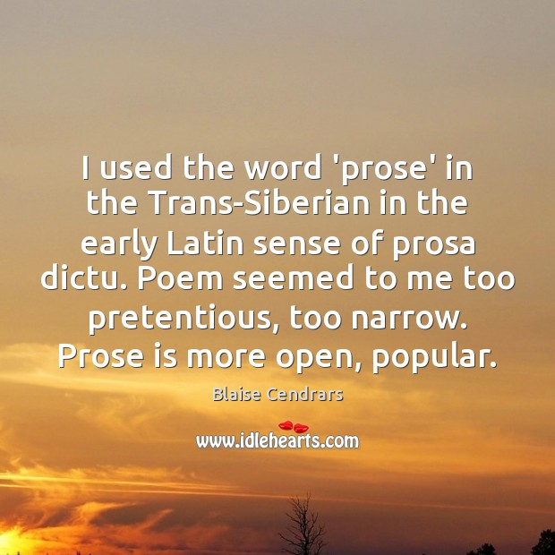 I used the word 'prose' in the Trans-Siberian in the early Latin Image