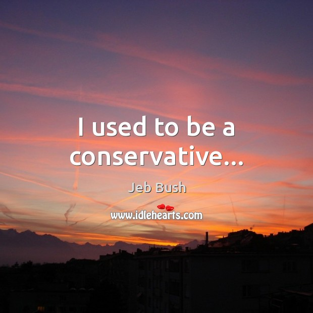 Image, I used to be a conservative…