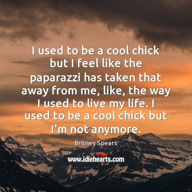 I used to be a cool chick but I feel like the Britney Spears Picture Quote
