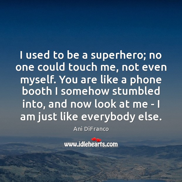 I used to be a superhero; no one could touch me, not Ani DiFranco Picture Quote