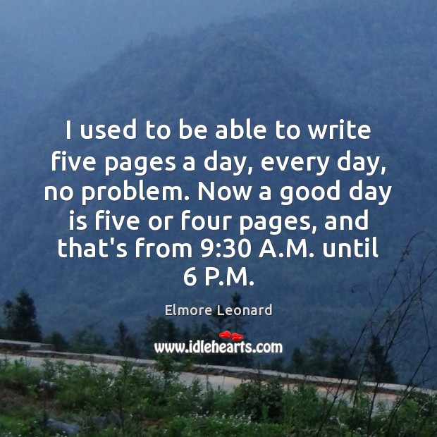 Image, I used to be able to write five pages a day, every