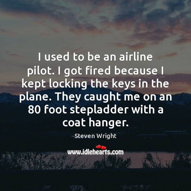 Image, I used to be an airline pilot. I got fired because I