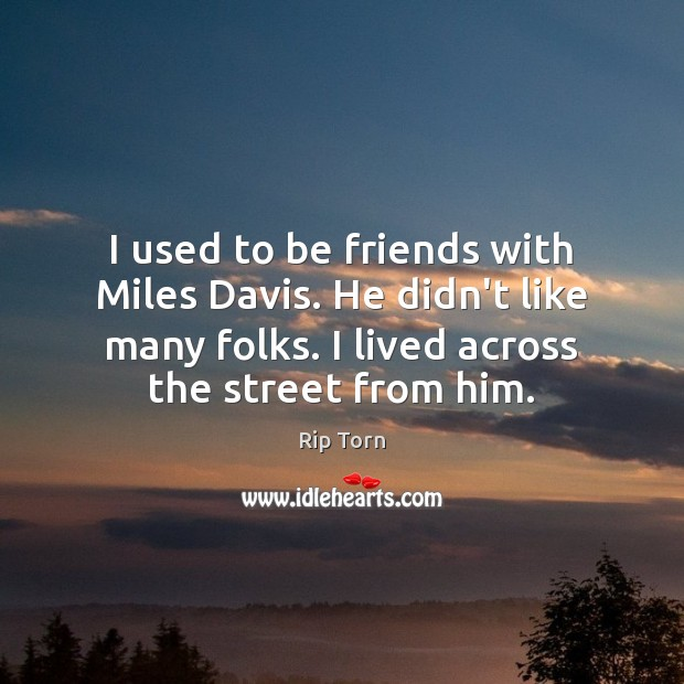 I used to be friends with Miles Davis. He didn't like many Rip Torn Picture Quote