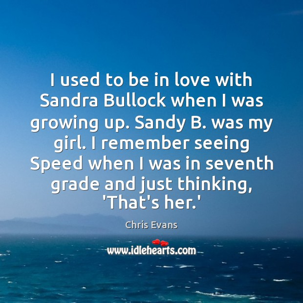 I used to be in love with Sandra Bullock when I was Chris Evans Picture Quote