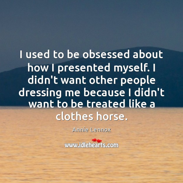 Image, I used to be obsessed about how I presented myself. I didn't
