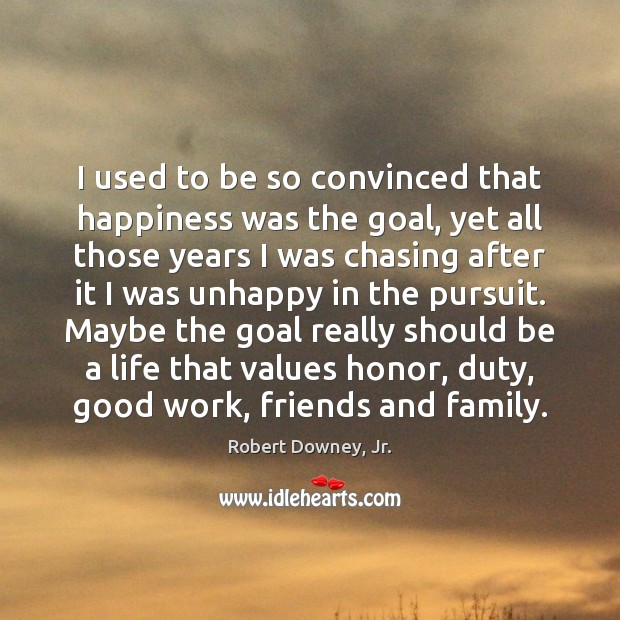 I used to be so convinced that happiness was the goal, yet Image