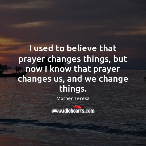 Image, I used to believe that prayer changes things, but now I know