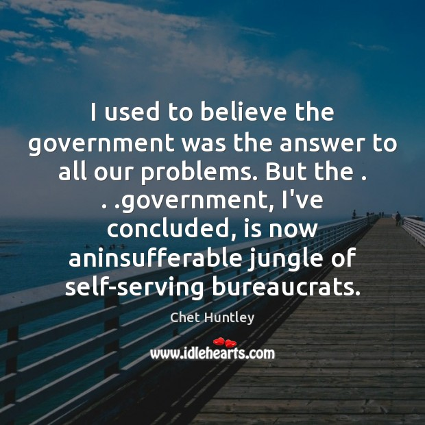 I used to believe the government was the answer to all our Image