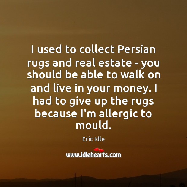 Image, I used to collect Persian rugs and real estate – you should