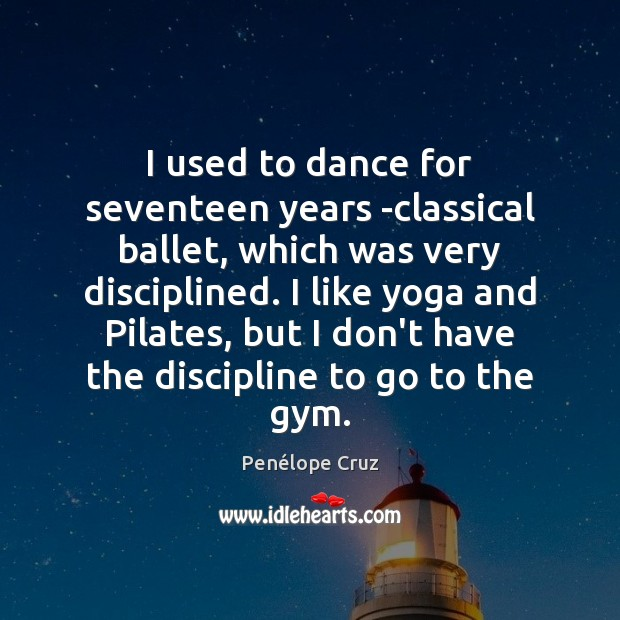 Penélope Cruz Picture Quote image saying: I used to dance for seventeen years -classical ballet, which was very