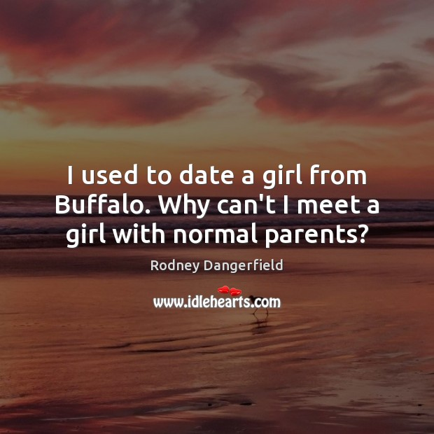 Picture Quote by Rodney Dangerfield