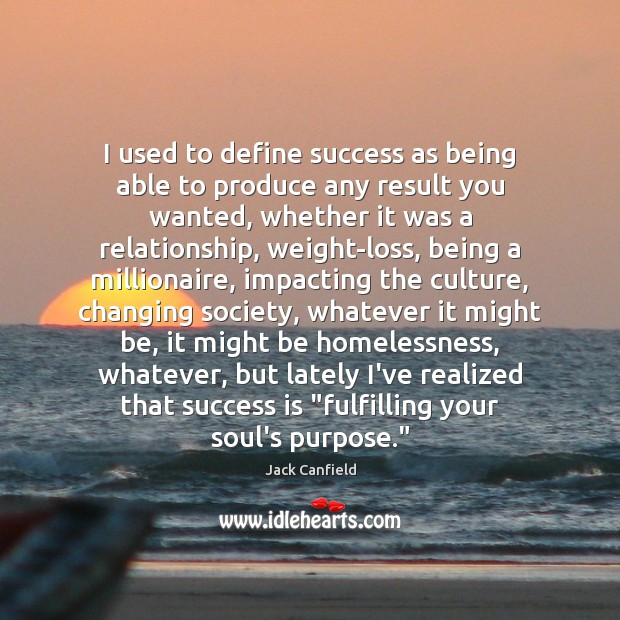 I used to define success as being able to produce any result Jack Canfield Picture Quote