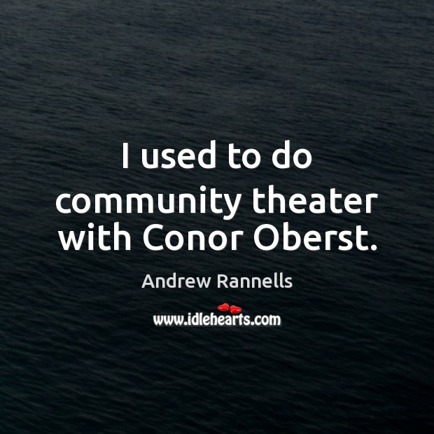 Image, I used to do community theater with Conor Oberst.
