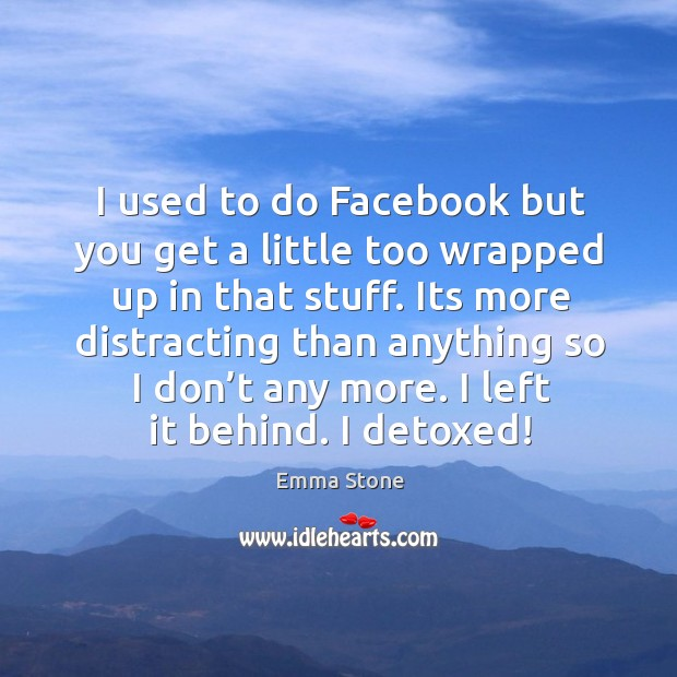 I used to do facebook but you get a little too wrapped up in that stuff. Image