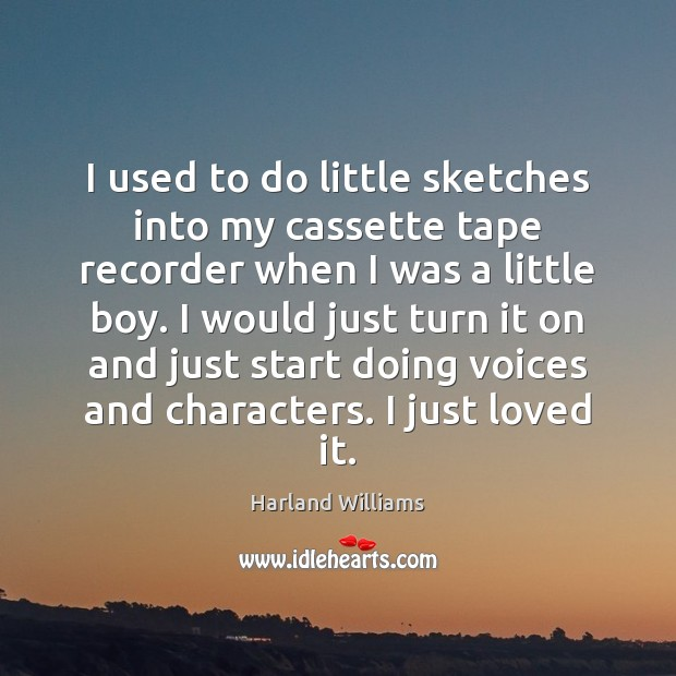 I used to do little sketches into my cassette tape recorder when Image