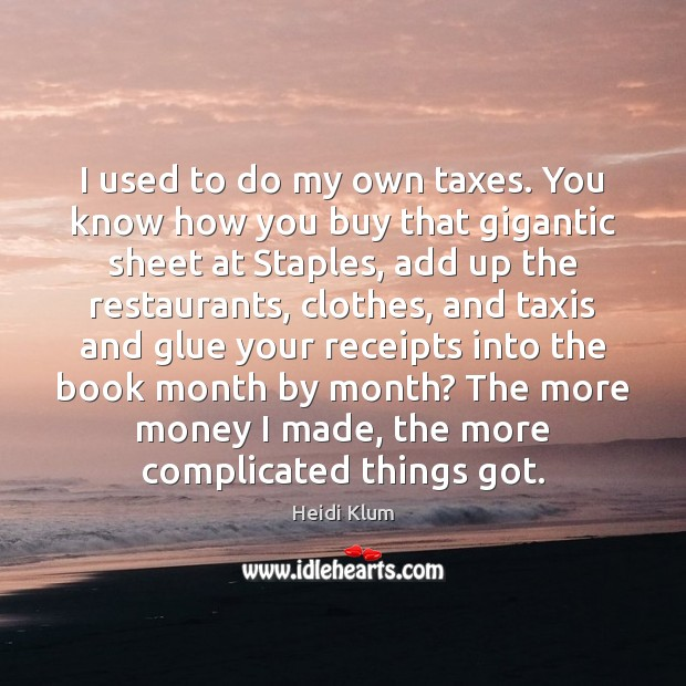 I used to do my own taxes. You know how you buy Image