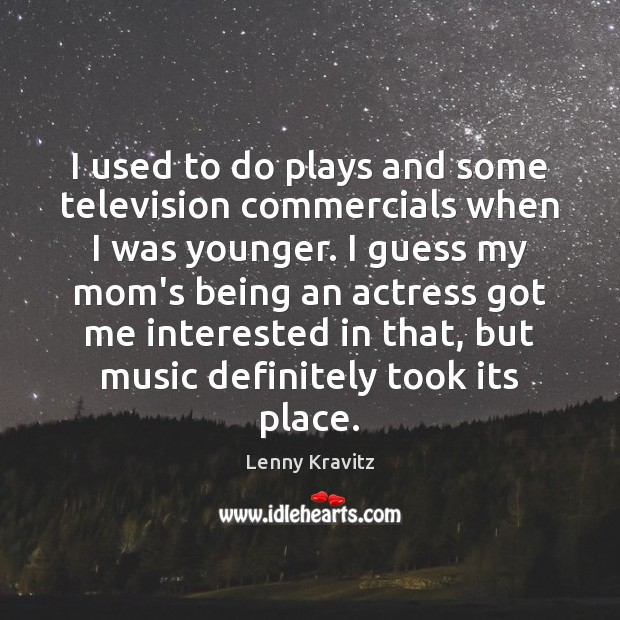 I used to do plays and some television commercials when I was Lenny Kravitz Picture Quote