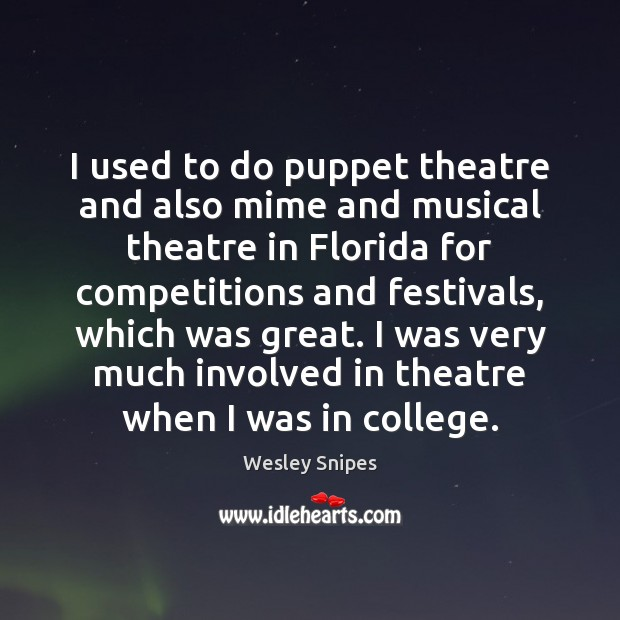 I used to do puppet theatre and also mime and musical theatre Wesley Snipes Picture Quote