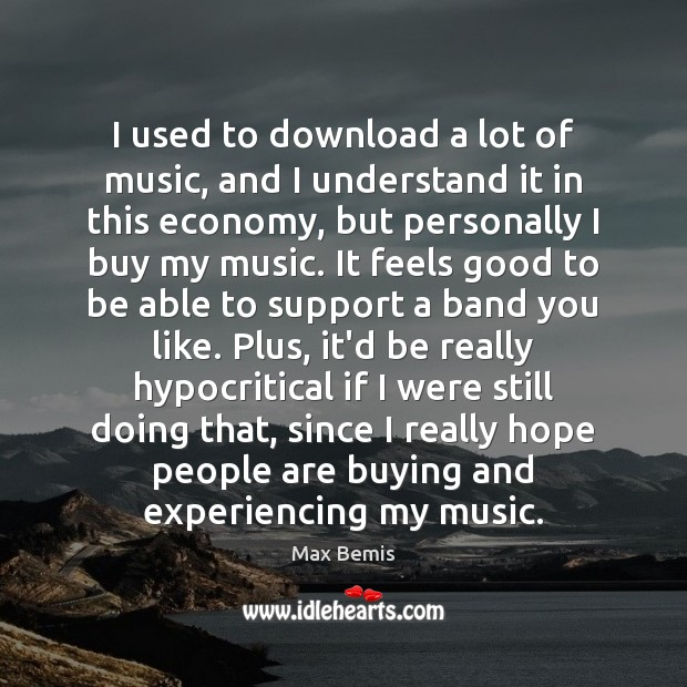 I used to download a lot of music, and I understand it Image