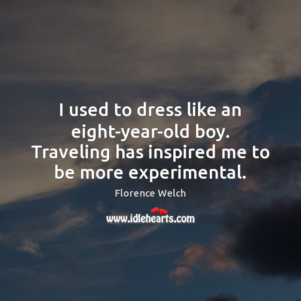 Image, I used to dress like an eight-year-old boy. Traveling has inspired me