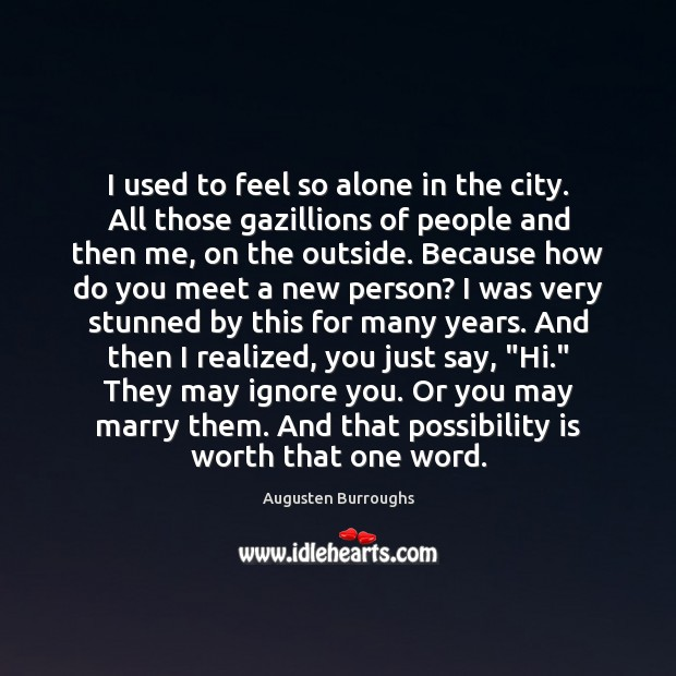I used to feel so alone in the city. All those gazillions Augusten Burroughs Picture Quote