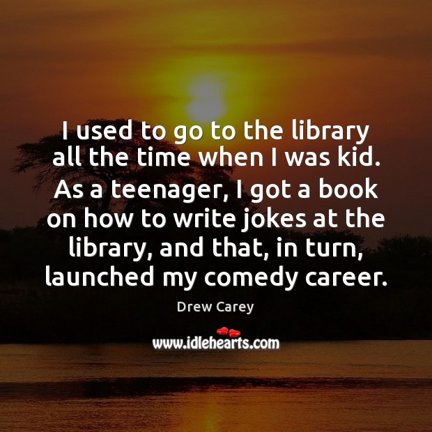 I used to go to the library all the time when I Drew Carey Picture Quote
