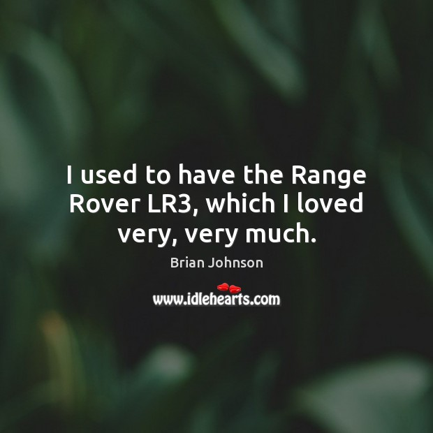 Image, I used to have the Range Rover LR3, which I loved very, very much.
