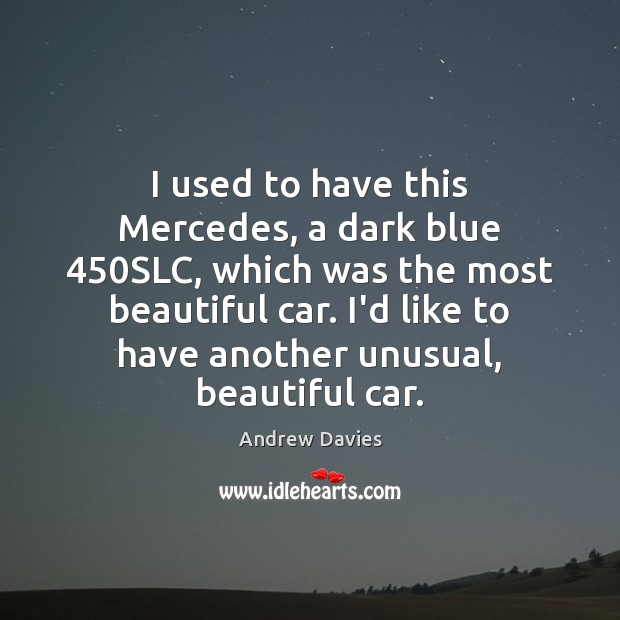 I used to have this Mercedes, a dark blue 450SLC, which was Image