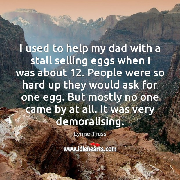 I used to help my dad with a stall selling eggs when Image