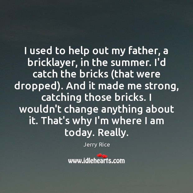 I used to help out my father, a bricklayer, in the summer. Image