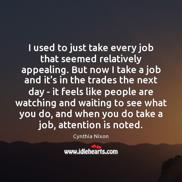 I used to just take every job that seemed relatively appealing. But Image