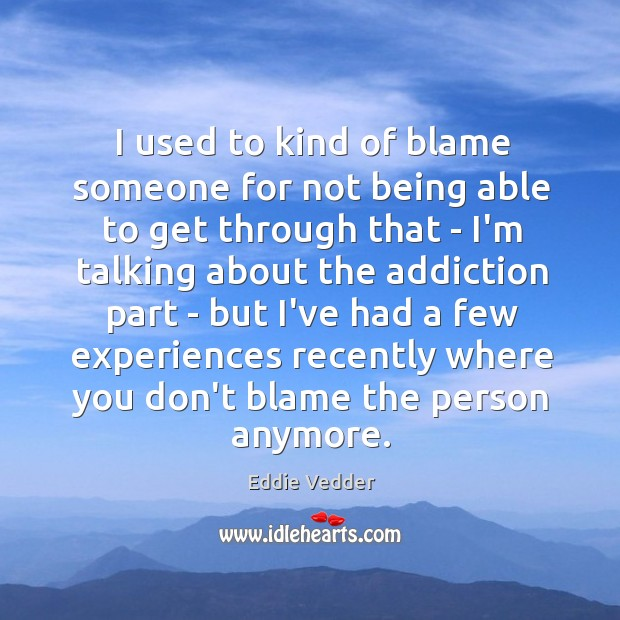 I used to kind of blame someone for not being able to Image