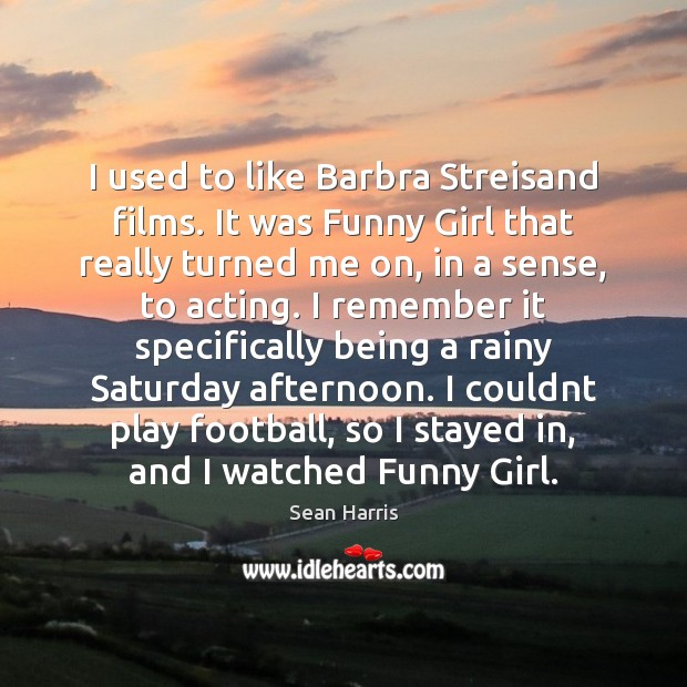 Image, I used to like Barbra Streisand films. It was Funny Girl that