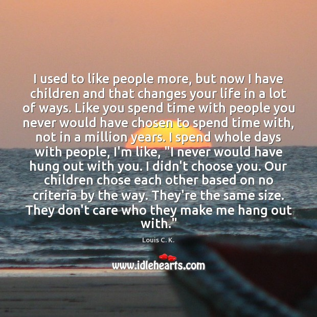 I used to like people more, but now I have children and Louis C. K. Picture Quote