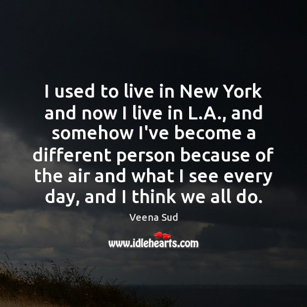 I used to live in New York and now I live in Veena Sud Picture Quote