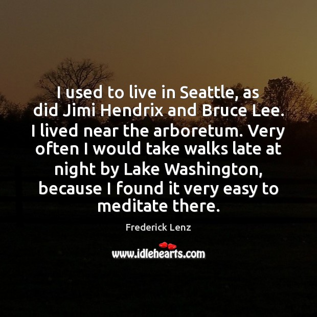 I used to live in Seattle, as did Jimi Hendrix and Bruce Image