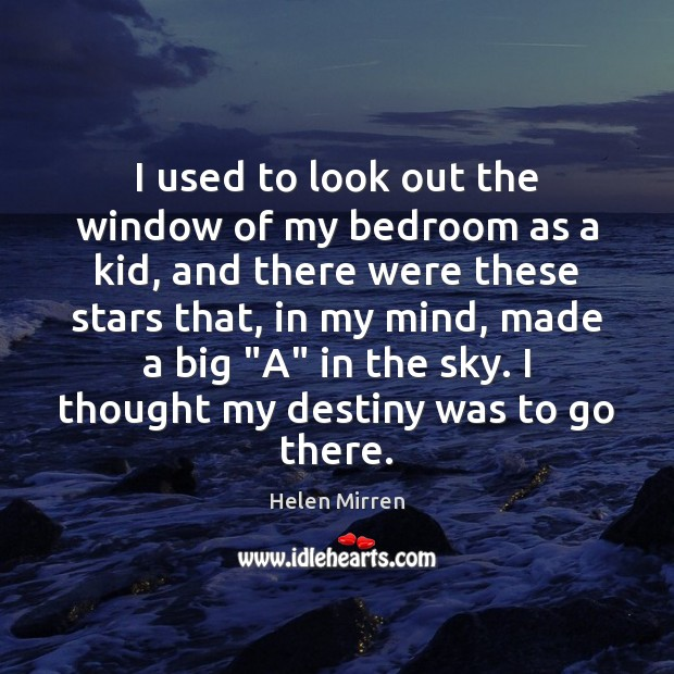 I used to look out the window of my bedroom as a Helen Mirren Picture Quote