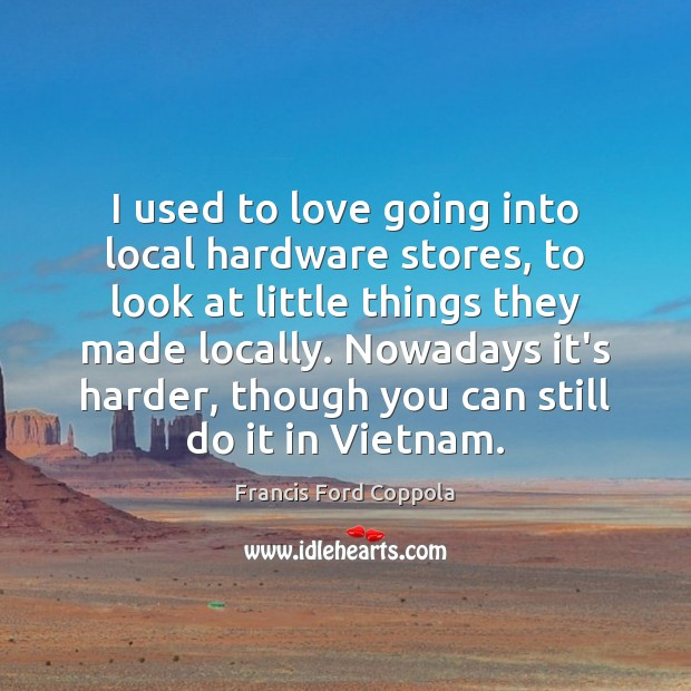 Image, I used to love going into local hardware stores, to look at