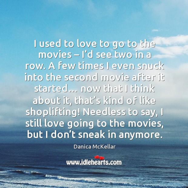 I used to love to go to the movies – I'd see two in a row. Image