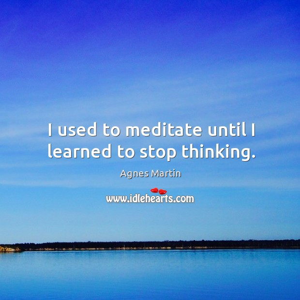 Image, I used to meditate until I learned to stop thinking.