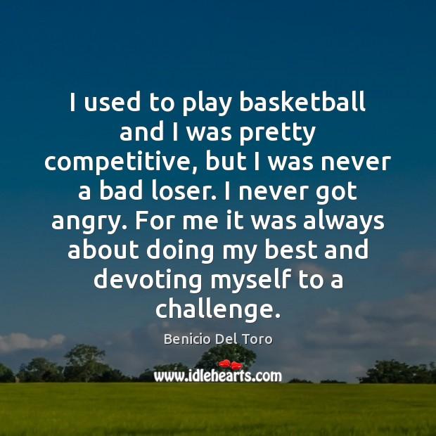 I used to play basketball and I was pretty competitive, but I Benicio Del Toro Picture Quote