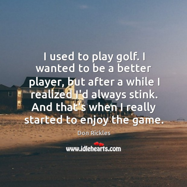 I used to play golf. I wanted to be a better player, Image