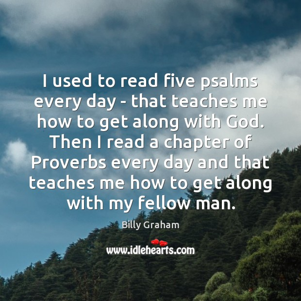 I used to read five psalms every day – that teaches me Billy Graham Picture Quote